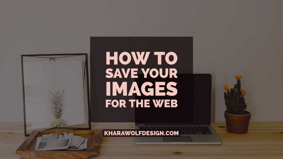 How to Save Your Images For The Web