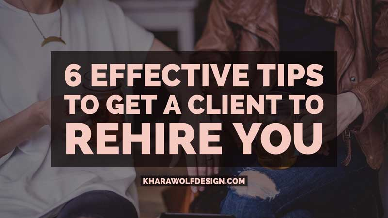 How to get a client to rehire you in your freelance business